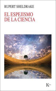 El Espejismo de la ciencia / Rupert Sheldrake ; traducción del inglés de Antonio Francisco Rodríguez
