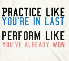 Gymnastics, Dance, Ballet Quotes: Practice like you're in last. Perform like you've already won.