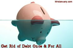 Get Rid Of Debt Once And For All via MrsJanuary.com #debt #savemoney