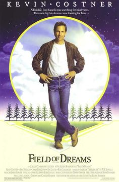 Field of Dreams - If you build it, they will come...    My 2nd favorite movie of all time, and perhaps, may become #1.