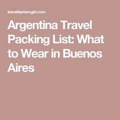 Argentina Travel Packing List: What to Wear in Buenos Aires
