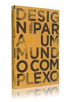 'Design para um mundo complexo', de Rafael Cardoso, atualiza a discussão proposta pelo designer norte-americano Victor Papanek no livro 'Design para o mundo real', publicado em 1971, e discute o papel do design nessa época, caracterizada ao mesmo tempo pelo excesso de informação e pela imaterialidade