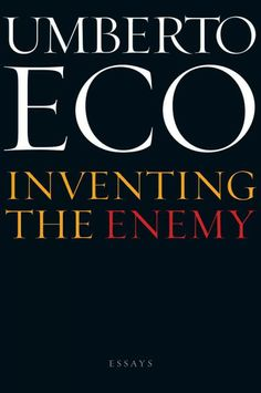 Inventing the enemy and other occasional writings / Umberto Eco ; translated from Italian by Richard Dixon.