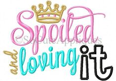 Embroidery design 5x7 Spoiled and loving it, Embroidery saying, princess embroidery, little girl, daddys girl, spoiled girl, socuteappliques