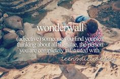 Wonderwall (Adjective,) Someone you find yourself thinking about all the time, the person you are completely infatuated with. You're my wonderwall! Personal Dictionary, Teen Dictionary, Dictionary Definitions, Big Words, Love Words, Pretty Words, Beautiful Words, Beautiful Person, Teen Definition