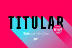 Titular Complete Family 87% Off by Latinotype on Creative Market