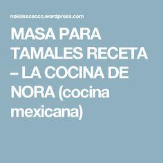 MASA PARA TAMALES RECETA – LA COCINA DE NORA  (cocina mexicana)