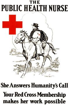 A WWI American Red Cross membership drive poster showing a public health nurse on horseback. 'The Public Health Nurse. She Answers Humanity's Call. Your Red Cross Membership makes her work possible.' Illustrated by Gordon Grant, c. 1914.