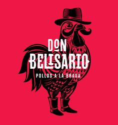 concept for Don Belisario, a rotisserie chicken restaurant in Lima, Peru.  Conceived by Lima-based agency, Infinito Chicken Restaurant Logos, Restaurant Names, Chicken Brands, Chicken Logo, Restaurant Concept, Restaurant Logo Design, Restaurant Identity, Mexican Graphic Design, Logo Food