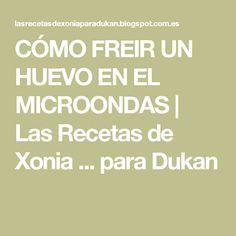 CÓMO FREIR UN HUEVO EN EL MICROONDAS | Las Recetas de Xonia ... para Dukan
