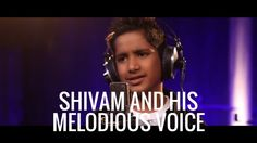 Shivam and his melodious voice