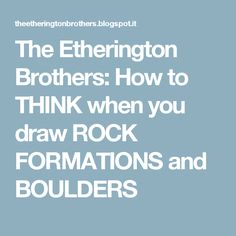 The Etherington Brothers: How to THINK when you draw ROCK FORMATIONS and BOULDERS