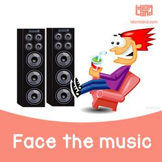 Idiom of the day: Face the music. Meaning: To accept responsibility for something you have done - Repinned by Chesapeake College Adult Ed. We offer free classes on the Eastern Shore of MD to help you earn your GED - H.S. Diploma or Learn English (ESL) . For GED classes contact Danielle Thomas 410-829-6043 dthomas@chesapeke.edu For ESL classes contact Karen Luceti - 410-443-1163 Kluceti@chesapeake.edu . www.chesapeake.edu