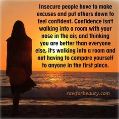 Insecure people have to make