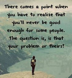 If they think you re not good enough, its their problem! Life Quotes Love, Great Quotes, Inspirational Quotes, Words To Live By Quotes Life Lessons, This Is Me Quotes, Good Quotes To Live By, Quote Life, Quotable Quotes, Qoutes
