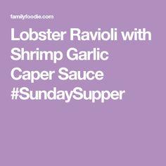 Lobster Ravioli with Shrimp Garlic Caper Sauce #SundaySupper