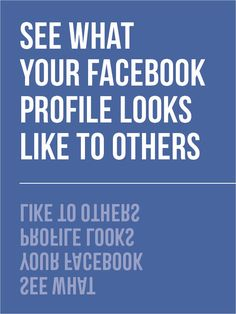 This is useful. Ever wonder what your Facebook looks like to other particular people?