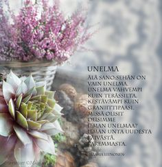 'Dream - Don't say it's just a dream. A dream stronger than an iron bridge, sturdier than a granite bust. Dreams of a new better day'. In Finnish by Maaria Leinonen Tomorrow Will Be Better, Better Day, Finnish Words, Life Is Beautiful, Funny Texts, Wise Words, Poems, Messages, Thoughts