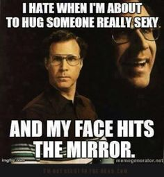 I hate it when I'm about to hug someone really sexy