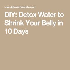 DIY: Detox Water to Shrink Your Belly in 10 Days