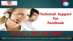 Do you need Technical Support For Facebook1-850-366-6203? If you need Technical Support For Facebook from the experts then you need to contact our experts who will help you out in no time because they have been solving hectic situations of Facebook for a very long time. So, roll your fingers on your Smartphone keypad and give us a ring at our toll-free number 1-850-366-6203. For more information visit: http://www.monktech.net/facebook-technical-support-number.html
