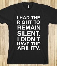 Right to remain silent TShirt by Anydaytees on Etsy, $29.99
