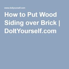 How to Put Wood Siding over Brick | DoItYourself.com