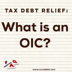 Tax Debt Relief Question - What is an OIC?   OIC or Offer in Compromise: - Agreement between you and IRS - Debt amount REDUCED - Special circumstance  Learn More Here: