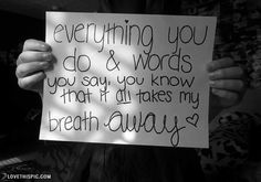 takes my breath away love love quotes quotes relationships cute photography black and white