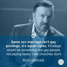 same sex marriage, gay rights, equality, hypocrisy, quote, Ricky Gervais