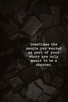 Sometimes the people you wanted as part of your story are only meant to be a chapter. via (https://ift.tt/2Fz31jN)