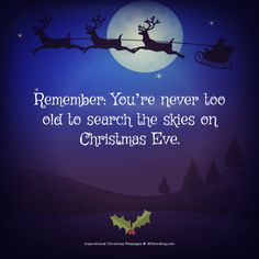 Remember: You're never too old to search the skies on Christmas Eve. Best Christmas Messages, Christmas Eve Pictures, Christmas Eve Quotes, Christmas Card Sayings, Merry Christmas Eve, Printable Christmas Cards, Christmas Greetings, Christmas Christmas, Christmas Crafts