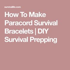 How To Make Paracord Survival Bracelets | DIY Survival Prepping
