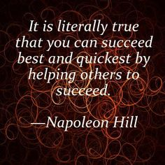 You succeed best by helping others succeed.