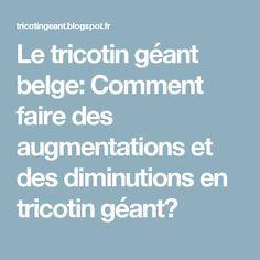 Le tricotin géant belge: Comment faire des augmentations et des diminutions en tricotin géant?