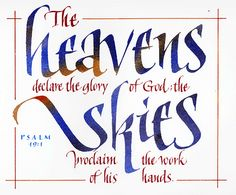 """""""The heavens declare the glory of God; the skies proclaim the work of His hands"""" - Psalm - Artwork by Stephen Rapp Scripture Art, Bible Scriptures, Beautiful Handwriting, Favorite Bible Verses, Praise The Lords, Religious Quotes, Word Of God, Encouragement, Inspirational Quotes"""