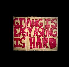 Giving Is Easy Asking Is Hard. Andres Serrano | Homeless Signs