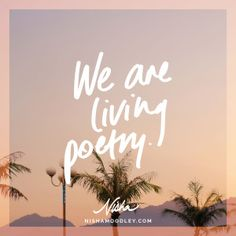 We are living poetry.