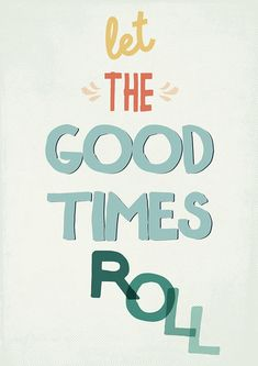 let the good times roll Wall Quotes, Lyric Quotes, Words Quotes, Wise Words, Motivational Quotes, Inspirational Quotes, Sayings, Pretty Words, Cool Words