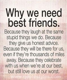 Bffs are there in times of whatever..... As long as they don't judge you for your bedhead your good!!