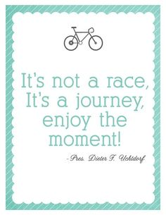 It's not a race, It's a journey. Enjoy the moment. #bikequotes