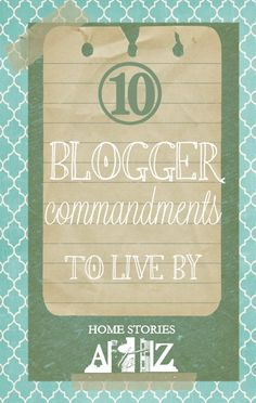 Ten blogger commandments to live by. Good advice and encouragement for all bloggers.