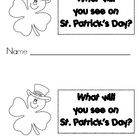 What will you see on St. Patricks Day?? Emergent Reader Book  Use this Printable Emergent Leveled Reader with your students or children at home for your St. Patrick's Day Unit! It goes over things you will see during St. Patricks Day!  This book focuses on: • sight words - will, you, see  • reviews color words
