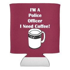 I'M A Police Officer, I Need Coffee! Can Cooler