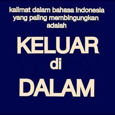 Kalimat dalam bahasa Indonesia yg paling membingungkan adalah Keluar di Dalam