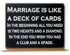 Marriage is like a deck of cards wood sign Funny ready to ship