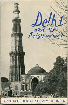 Delhi and its Neighbourhood: Archaeological Survey of India by Y.D.Sharma, Director General Archaeological Survey of India, 1964 (1974)