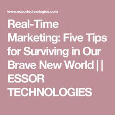Real-Time Marketing: Five Tips for Surviving in Our Brave New World | | ESSOR TECHNOLOGIES