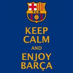 KEEP CALM AND ENJOY BARÇA ...