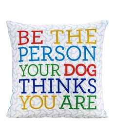 Look what I found on #zulily! 'Be the Person Your Dog Thinks You Are' Throw Pillow #zulilyfinds